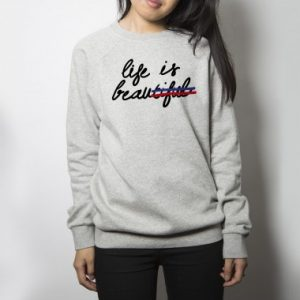 sweat shirt life is beau kingies
